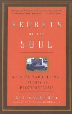 Secrets of the Soul : A Social and Cultural History of Psychoanalysis