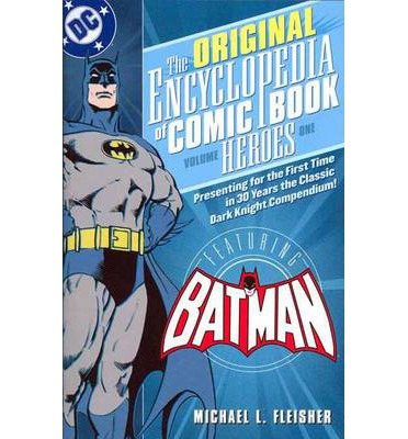 Encyclopedia of Comicbook Heroes: Batman Volume 1