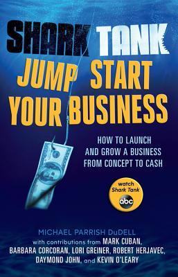 Shark Tank: Jump Start Your Business : How to Grow a Business from Concept to Cash