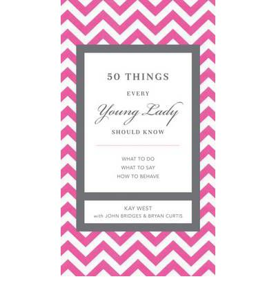 50 Things Every Young Lady Should Know: What to Do, What to Say, and   H .. NEW