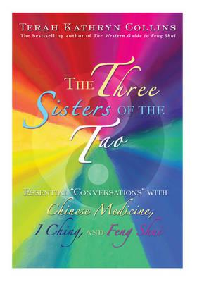 The Three Sisters of the Tao: Essential Conversations with Chinese Medicine, I Ching and Feng Shui