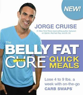 The Belly Fat Cure Quick Meals : Lose 4 to 9 lbs. a Week with on-the-go Carb Swaps