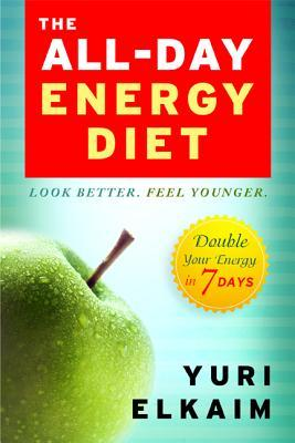 The All-Day Energy Diet : Double Your Energy in 7 Days