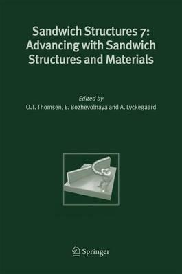Sandwich Structures 7: Advancing with Sandwich Structures and Materials: v. 7 : Proceedings of the 7th International Conference on Sandwich Structures, Aalborg University, Aalborg, Denmark, 29-31 August 2005