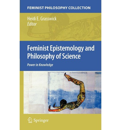 feminist epistemology Feminist epistemology emerges from reflection on feminist inquiry core themes in feminist epistemology can be understood by considering a prima facie tension between two distinct strands of.