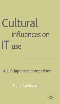 Cultural Influences on IT Use : A UK-Japanese Comparison