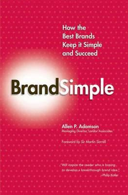 Brandsimple : How the Best Brands Keep it Simple and Succeed