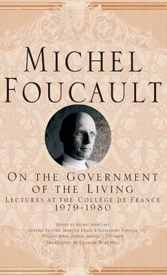 On the Government of the Living: Lectures at the College De France, 1979-1980