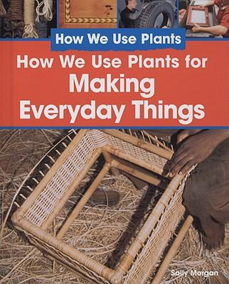 How we use plants to make everyday things sally morgan for What do we use trees for