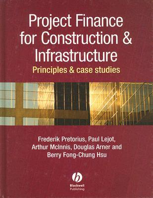 Project Finance for Constructions and Infrastructure : Principles and Case Studies