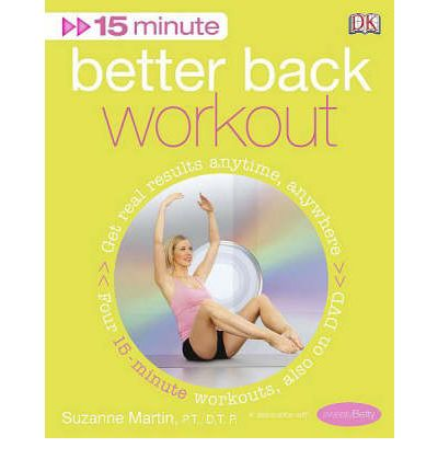 15-minute Fitness Better Back Workout : Get Real Results Anytime, Anywhere Four 15-minute Workouts,