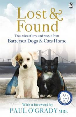 Lost and Found : True Tales of Love and Rescue from Battersea Dogs and Cats Home