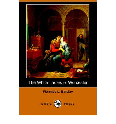 Download completo di ebook The White Ladies of Worcester Dodo Press by Florence L Barclay FB2