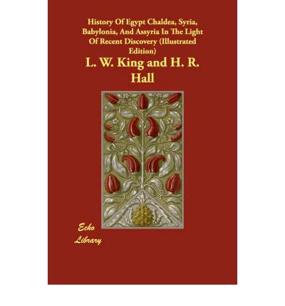 History of Egypt Chaldea, Syria, Babylonia, and Assyria in the Light of Recent Discovery (Illustrated Edition)