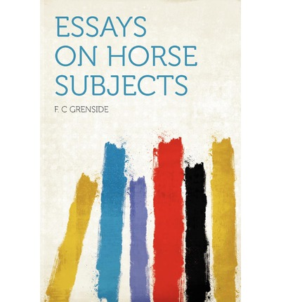 essays about horse history If you bet for the horse to win it has to get 1st essays related to horse-racing 1 with a dab of selective memory when it comes to history.