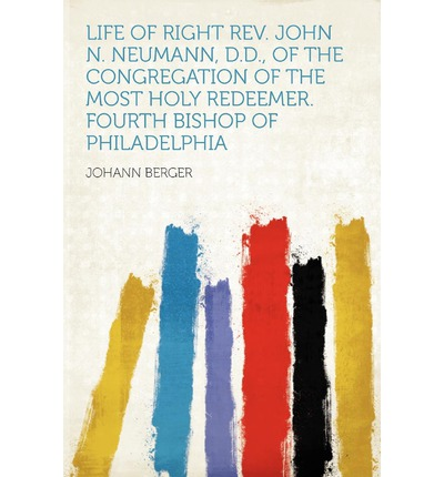 Life of Right REV. John N. Neumann, D.D., of the Congregation of the Most Holy Redeemer. Fourth Bishop of Philadelphia