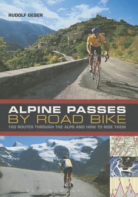 Alpine Passes by Road Bike : 100 Routes Through the Alps and How to Ride Them