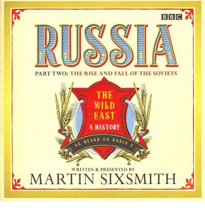 Russia: The Wild East 'The Rise and Fall of the Soviets'