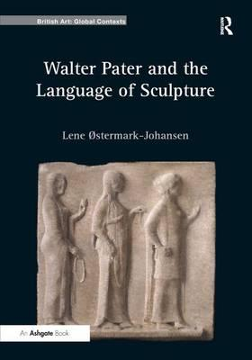 walter pater and the language of sculpture lene ostermark johansen 9781409405849