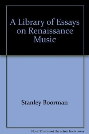 essays on renaissance music Music changed rapidly during the renaissance period, leading not only to new styles of music but also to new uses of instruments encourage your.