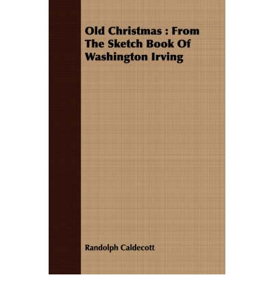 Old Christmas : From the Sketch Book of Washington Irving