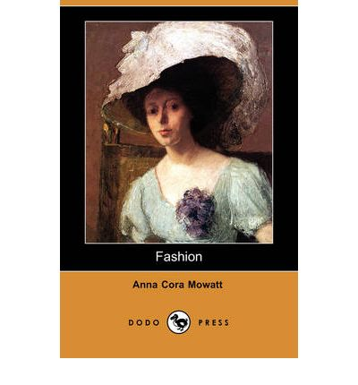 an analysis of the play fashion or life in new york by anna cora ogden mowatt Sabrina vellucci fashion: anna cora mowatt's transatlantic comedy of manners when fashion or life in new york premiered at new york's park theatre in march 1845, it became an instant hit.