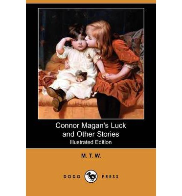 Connor Magan's Luck and Other Stories (Illustrated Edition) (Dodo Press)