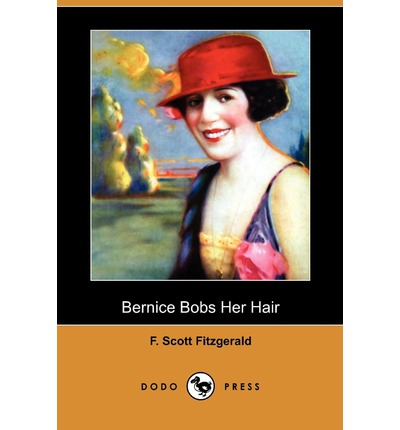 "bernice bobs her hair A month earlier, f scott fitzgerald's short story ""bernice bobs her hair""  appeared in the saturday evening post the protagonist, bernice."