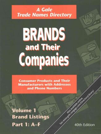 Brands and Their Companies : 2 Volumes Set in 6 Parts; Consumer Products and Their Manufacturers with Addresses and Phone Numbers