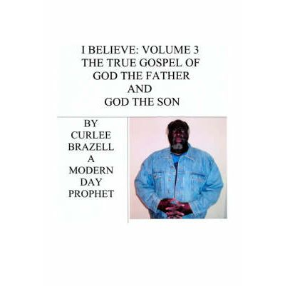 I Believe : Volume 3 - The True Gospel of God the Father and God the Son