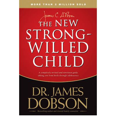 New Strong-Willed Child : Birth Through Adolescence