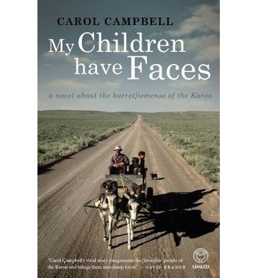 My Children Have Faces : A Novel About the Nomadic Karretjiemense of the Karoo