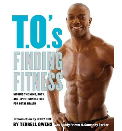 T.O.'s Finding Fitness : Making the Mind, Body, and Spirit Connection for Total Health