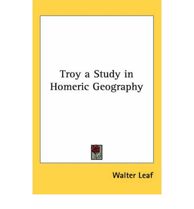 Troy a Study in Homeric Geography