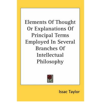 Elements of Thought or Explanations of Principal Terms Employed in Several Branches of Intellectual Philosophy