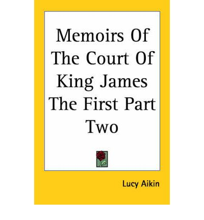 Memoirs Of The Court Of King James The First Part Two