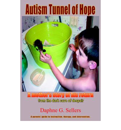 Autism Tunnel of Hope (A Parent's Guide) : A Mother's Story of His Return from the Dark Cave of Despair