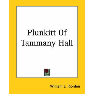 a book report on plunkitt of tammany hall Start studying ch 17 all learn a political boss of tammany hall who defended himself by this book described american political life as a gilded.