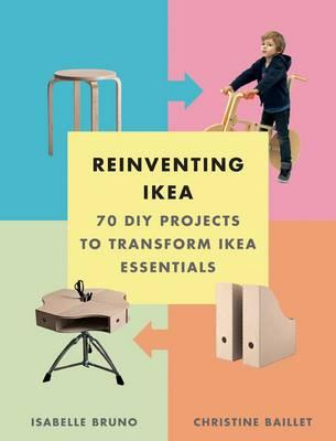 Reinventing Ikea : 70 DIY Projects to Transform Ikea Essentials