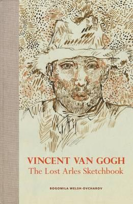 Vincent van Gogh : The Lost Arles Sketchbook