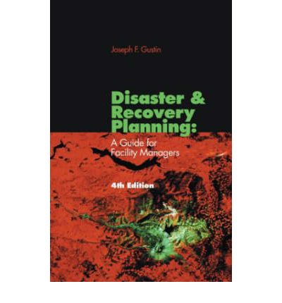 Disaster and Recovery Planning : A Guide for Facility Managers, Fourth Edition