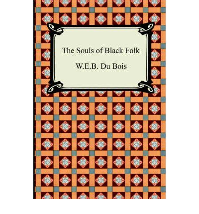 the souls of a black folk essay The souls of black folk by w e b dubois w e b du bois' the souls of black folk is a work in african american literature and an american classic in.