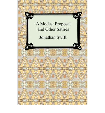 Modest proposal and other satires jonathan swift 9781420928488