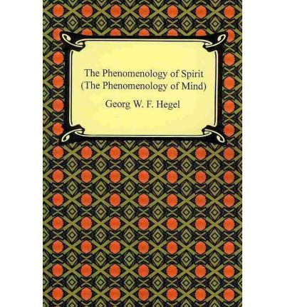 the phenomenology of mind The phenomenology of mind by georg wilhelm friedrich hegel vol 2 creative evolution by henri bergson the origin and significance of hegel's logic a general .