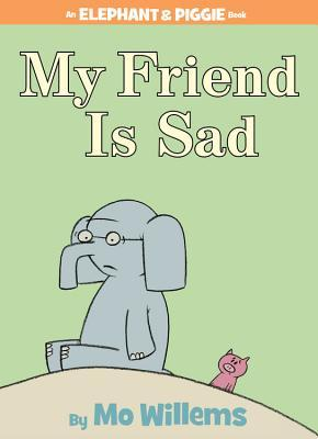 My Friend Is Sad (an Elephant and Piggie Book)