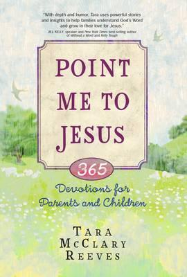Point Me to Jesus : 365 Devotions for Parents and Children