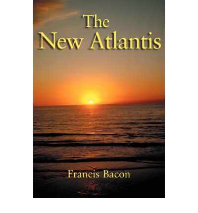 an essay on francis bacon and the new atlantis Essays suggest a preoccupation with political life that is absen  17 jerry  weinberger, on the miracles in bacon's new atlantis, in francis bacon's new.