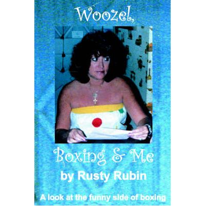 Woozel, Boxing and Me : A Look at the Funny Side of Boxing