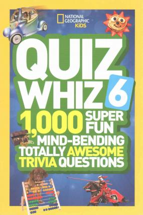 Quiz Whiz 6: 1,000 Mind Bending, Totally Awesome Trivia Quesions