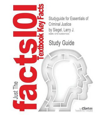 Studyguide for Essentials of Criminal Justice by Siegel, Larry J., ISBN 9780495006022